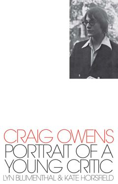 Craig Owens: Portrait of a Young Critic