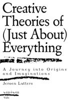Creative Theories of (Just About) Everything