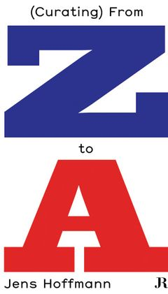 Jens Hoffmann: (Curating) From Z to A