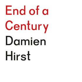 Damien Hirst: End of a Century