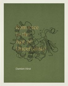 Damien Hirst: Romance in the Age of Uncertainty