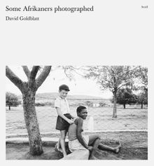 David Goldblatt: Some Afrikaners Photographed