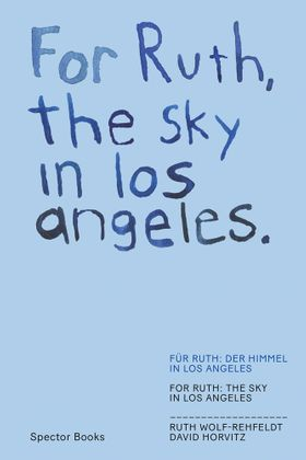 David Horvitz & Ruth Wolf-Rehfeldt: For Ruth, the Sky in Los Angeles / For Ruth, the Wind to You