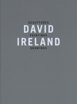 David Ireland: Sculptures, Paintings, Drawings