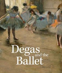 Degas and the Ballet: Picturing Movement