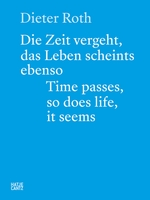 Dieter Roth: Time Passes, So Does Life, It Seems