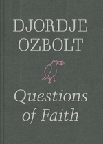 Djordje Ozbolt: Questions of Faith