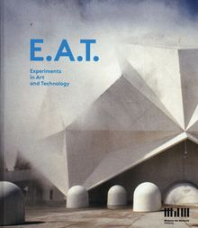 E.A.T.: Experiments in Arts and Technology