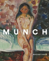 Edvard Munch: Archetypes