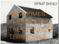 Efrat Shvily: New Homes In Israel And The Occupied Territories Witte de With Publishers Essays by Catherine David and Ariella Azoulay.