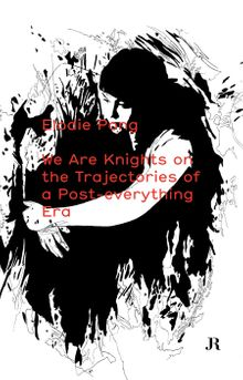 Elodie Pong: We Are Knights on the Trajectories of a Post-Everything Era