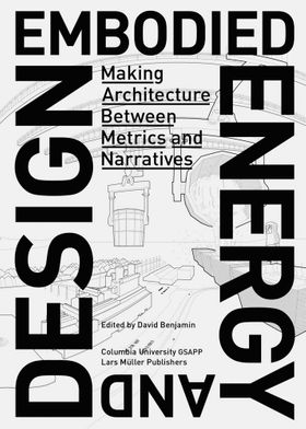Embodied Energy and Design: Making Architecture Between Metrics and Narratives