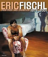 Eric Fischl: Paintings And Drawings 1979-2001