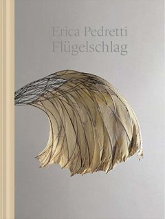 Erica Pedretti: The Beat of Wings