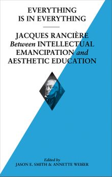 Everything is in Everything: Jacques Rancière between Intellectual Emancipation and Aesthetic Education