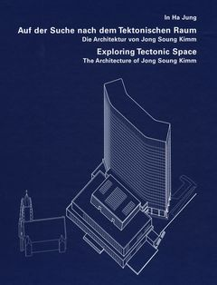 Exploring Tectonic Space: The Architecture of Jong Soung Kimm