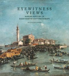 Eyewitness Views: Making History in Eighteenth-Century Europe