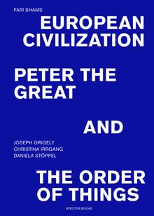 Fari Shams: European Civilization, Peter the Great, and the Order of Things