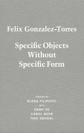 Felix Gonzalez-Torres: Specific Objects Without Specific Form