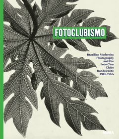 Fotoclubismo: Brazilian Modernist Photography and the Foto-Cine Clube Bandeirante, 1946–1964