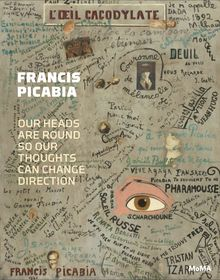 Francis Picabia: Our Heads Are Round so Our Thoughts Can Change Direction