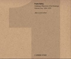 Frank Gehry: Catalogue Raisonné of the Drawings Volume One, 1954–1978