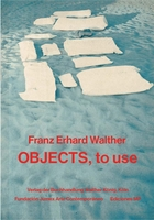 Franz Erhard Walther: Objects, to Use, Instruments for Processes