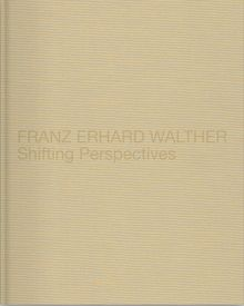 Franz Erhard Walther: Shifting Perspectives