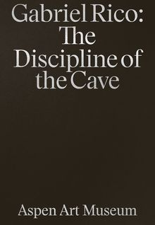 Gabriel Rico: The Discipline of the Cave