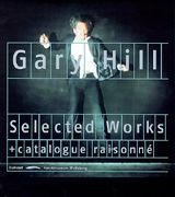 Gary Hill: Selected Works & Catalogue Raisonné