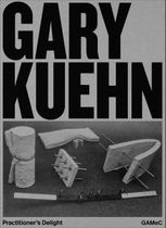 Gary Kuehn: Practitioner's Delight
