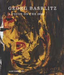 Georg Baselitz: A Focus on the 1980s