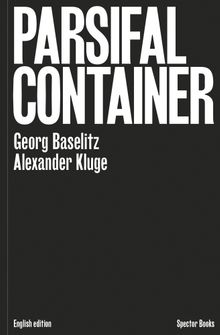 Georg Baselitz & Alexander Kluge: Parsifal Container