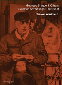 Georges Braque & Others: The Selected Art Writings of Trevor Winkfield, 1990-2009