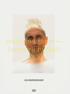 Gia Edzgveradze: Welcome Foam, Farewell Human
