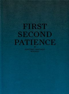 Giacomo Santiago Rogado: First Second Patience