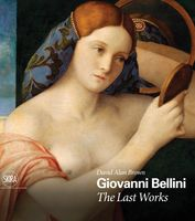 Giovanni Bellini: The Last Works