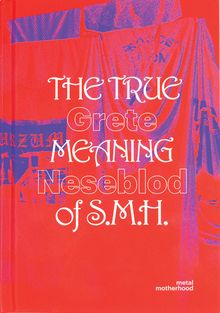Grete Johanne Neseblot: The True Meaning of S.M.H.