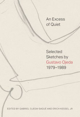 An Excess of Quiet: Selected Sketches by Gustavo Ojeda, 1979–1989