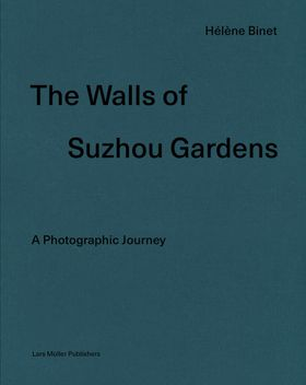 Hélène Binet: The Walls of Suzhou Gardens
