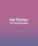 Hal Fischer: The Gay Seventies