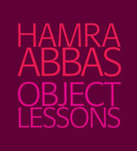 Hamra Abbas: Object Lessons