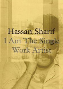 Hassan Sharif: I Am The Single Work Artist