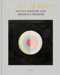 Hilma af Klint: Occult Painter and Abstract Pioneer
