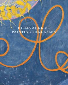 Hilma af Klint: Painting the Unseen