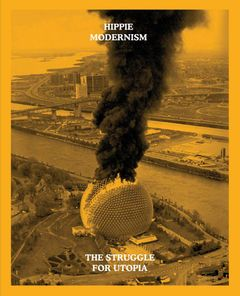 Hippie Modernism: The Struggle for Utopia