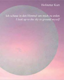 Hofstetter Kurt: I Look up to the Sky to Ground Myself