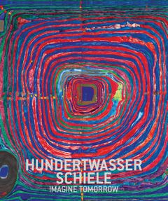 Hundertwasser & Schiele: Imagine Tomorrow