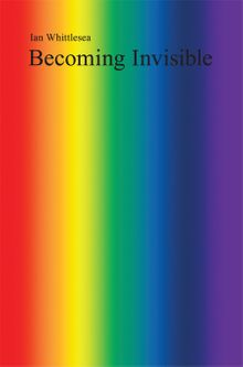 Ian Whittlesea: Becoming Invisible