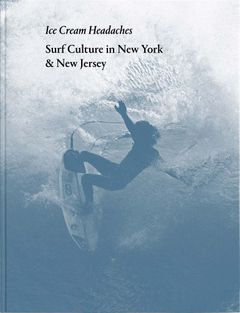Ice Cream Headaches: Surf Culture in New York & New Jersey